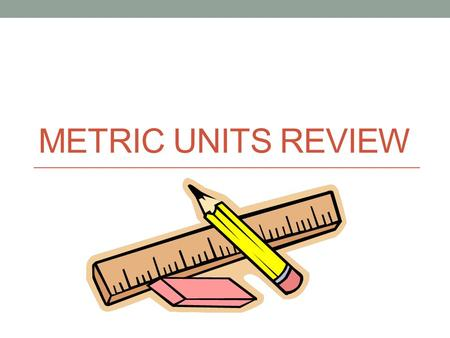 METRIC UNITS REVIEW. Ladder Method King Henry.