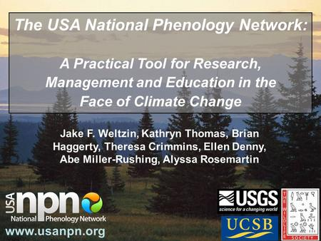 Jake F. Weltzin, Kathryn Thomas, Brian Haggerty, Theresa Crimmins, Ellen Denny, Abe Miller-Rushing, Alyssa Rosemartin www.usanpn.org The USA National Phenology.