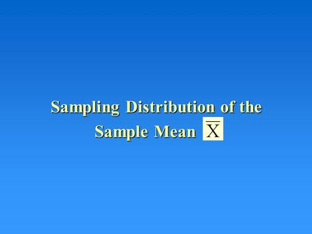 Sampling Distribution of the Sample Mean. Example a Let X denote the lifetime of a battery Suppose the distribution of battery battery lifetimes has 