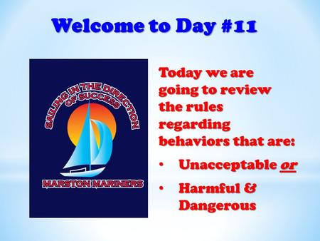Welcome to Day #11 Today we are going to review the rules regarding behaviors that are: Unacceptable or Unacceptable or Harmful & Dangerous Harmful & Dangerous.