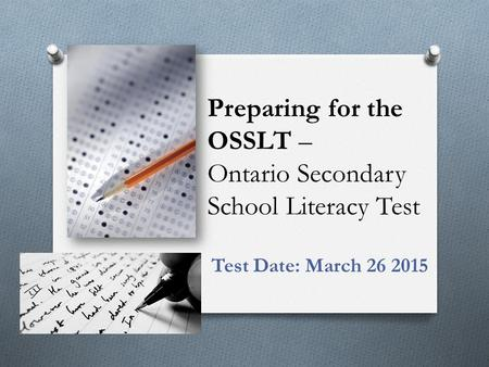 Preparing for the OSSLT – Ontario Secondary School Literacy Test Test Date: March 26 2015.