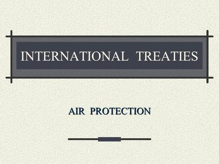 INTERNATIONAL TREATIES AIR PROTECTION. CONVENTION ON LONG - RANGE TRANSBOUNDARY AIR POLLUTION (Geneva 1979) LRTAP Aim: - to reduce air pollution - cooperation.