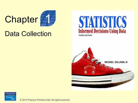 © 2010 Pearson Prentice Hall. All rights reserved Chapter Data Collection 1.