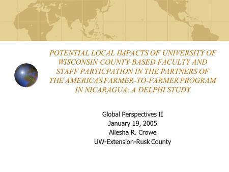 POTENTIAL LOCAL IMPACTS OF UNIVERSITY OF WISCONSIN COUNTY-BASED FACULTY AND STAFF PARTICPATION IN THE PARTNERS OF THE AMERICAS FARMER-TO-FARMER PROGRAM.