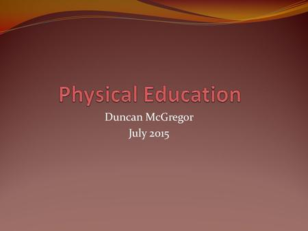 Duncan McGregor July 2015. People who are physically active tend to be healthier and live longer than those who aren't Physical activity during childhood.