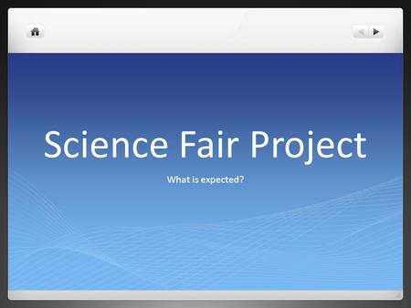 Science Fair Project What is expected?. What is the Scientific Method? The scientific method is a way to ask and answer scientific questions by making.
