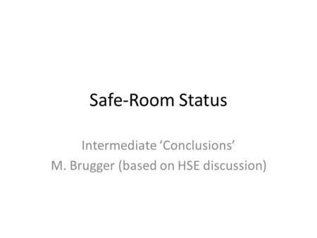 Safe-Room Status Intermediate 'Conclusions' M. Brugger (based on HSE discussion)