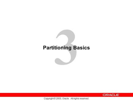 3 Copyright © 2005, Oracle. All rights reserved. Partitioning Basics.