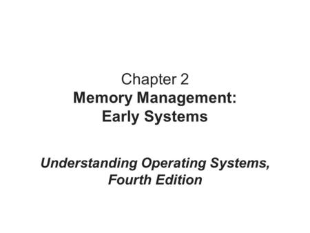 Chapter 2 Memory Management: Early Systems Understanding Operating Systems, Fourth Edition.