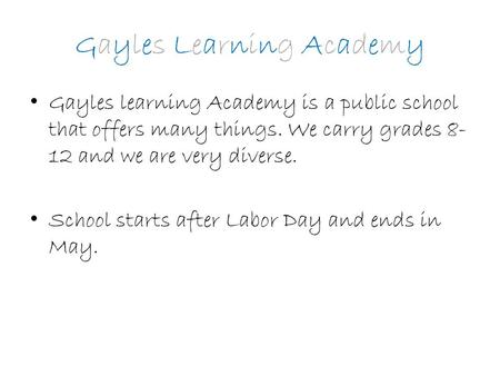 Gayles Learning Academy Gayles learning Academy is a public school that offers many things. We carry grades 8- 12 and we are very diverse. School starts.