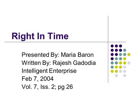 Right In Time Presented By: Maria Baron Written By: Rajesh Gadodia Intelligent Enterprise Feb 7, 2004 Vol. 7, Iss. 2; pg 26.
