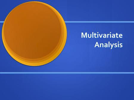 Multivariate Analysis. One-way ANOVA Tests the difference in the means of 2 or more nominal groups Tests the difference in the means of 2 or more nominal.