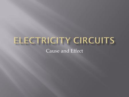 Cause and Effect.  Light Bulb  Short Wire  Long Wire  Coiled Wire  3v Battery  1.5v Battery.