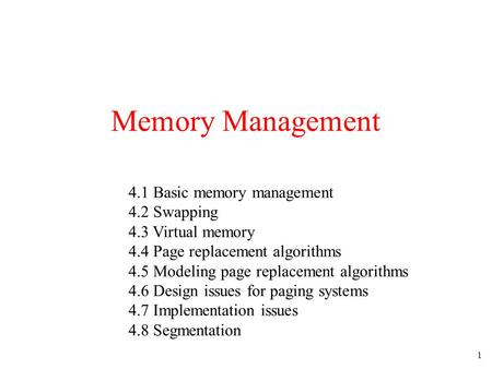 1 Memory Management 4.1 Basic memory management 4.2 Swapping 4.3 Virtual memory 4.4 Page replacement algorithms 4.5 Modeling page replacement algorithms.