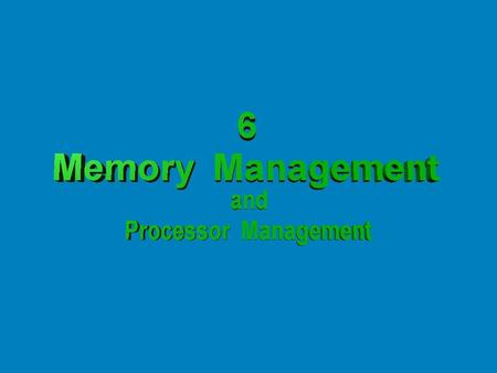 6 Memory Management and Processor Management Management of Resources Measure of Effectiveness – On most modern computers, the operating system serves.