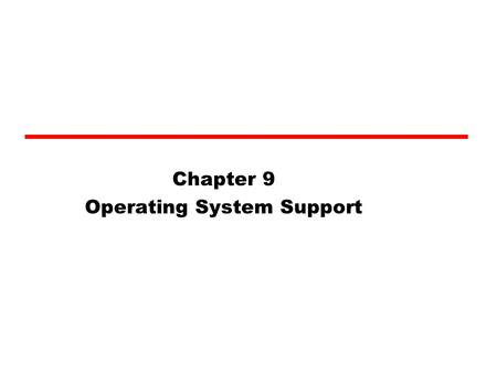 Chapter 9 Operating System Support. Outline Operating system - Objective and function - types of OS Scheduling - Long term scheduling - Medium term scheduling.