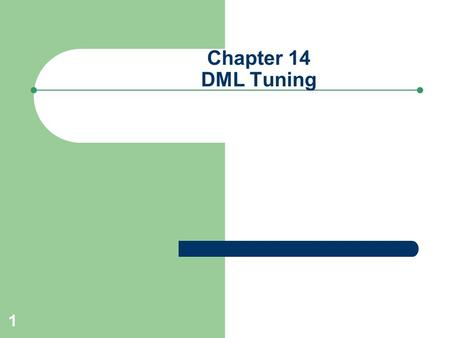 1 Chapter 14 DML Tuning. 2 DML Performance Fundamentals DML Performance is affected by: – Efficiency of WHERE clause – Amount of index maintenance – Referential.