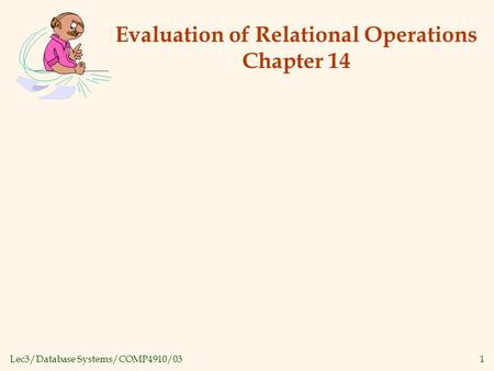 Lec3/Database Systems/COMP4910/031 Evaluation of Relational Operations Chapter 14.