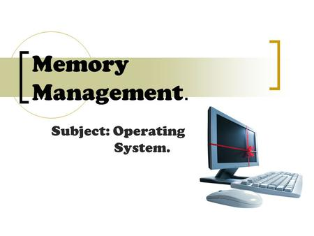 Memory Management. Subject: Operating System.. Memory management. In a multiprogramming system, memory must be subdivided to accommodate multiple processes.