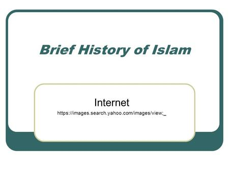 Brief History of Islam Internet https://images.search.yahoo.com/images/view;_.