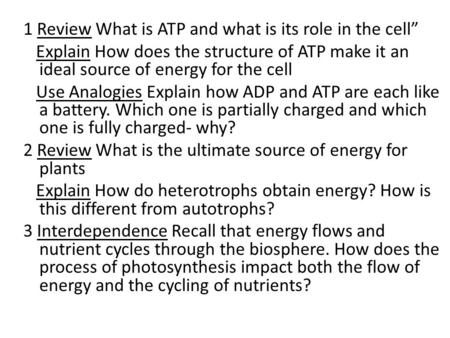 "1 Review What is ATP and what is its role in the cell"" Explain How does the structure of ATP make it an ideal source of energy for the cell Use Analogies."