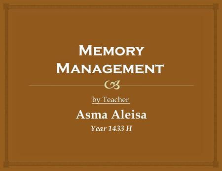 By Teacher Asma Aleisa Year 1433 H.   Goals of memory management  To provide a convenient abstraction for programming  To allocate scarce memory resources.