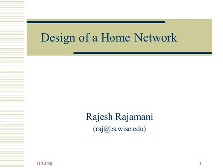 11/13/00 1 Design of a Home Network Rajesh Rajamani