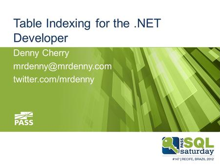 Table Indexing for the.NET Developer Denny Cherry twitter.com/mrdenny.
