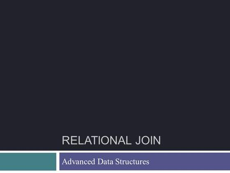 RELATIONAL JOIN Advanced Data Structures. Equality Joins With One Join Column External Sorting 2 SELECT * FROM Reserves R1, Sailors S1 WHERE R1.sid=S1.sid.