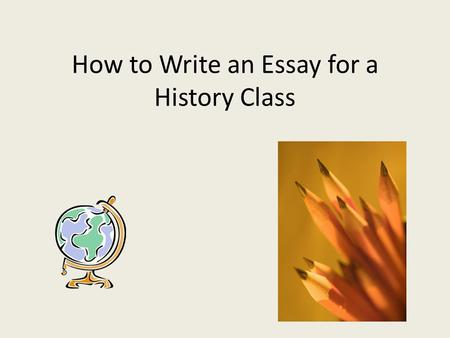 How to Write an Essay for a History Class. Common Mistakes – Level One No personal pronouns or feelings – I, you, our, you're – I believe/think/feel that….(nobody.