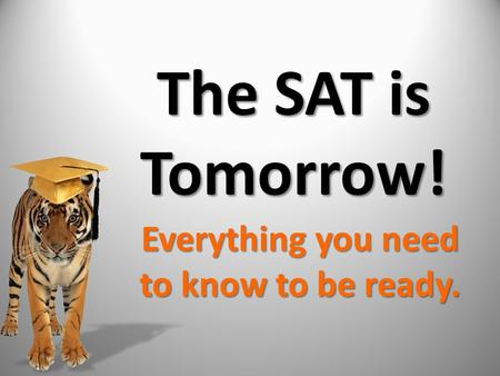 The SAT is Tomorrow! Everything you need to know to be ready.