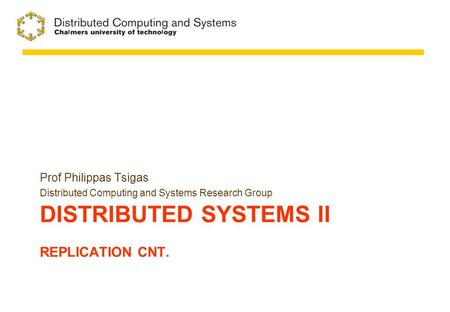 DISTRIBUTED SYSTEMS II REPLICATION CNT. Prof Philippas Tsigas Distributed Computing and Systems Research Group.
