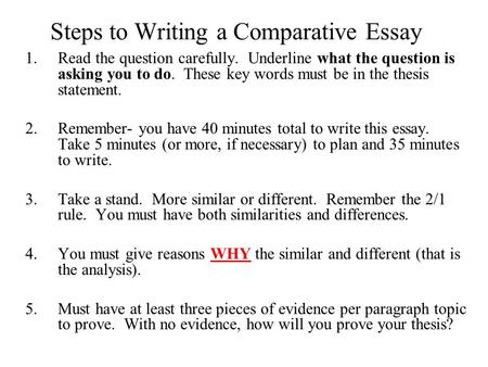 how to write the compare and contrast essay ppt  steps to writing a comparative essay 1 the question carefully underline what the