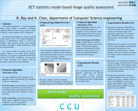 R. Ray and K. Chen, department of Computer Science engineering  Abstract The proposed approach is a distortion-specific blind image quality assessment.