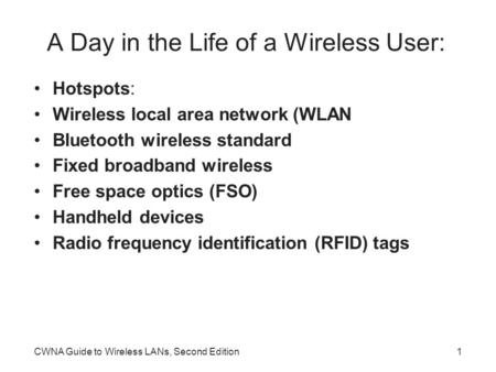 CWNA Guide to Wireless LANs, Second Edition1 A Day in the Life of a Wireless User: Hotspots: Wireless local area network (WLAN Bluetooth wireless standard.