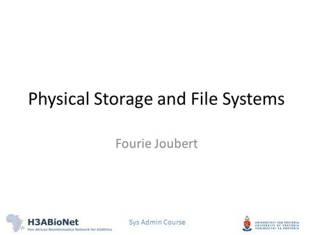 Sys Admin Course Physical Storage and File Systems Fourie Joubert.