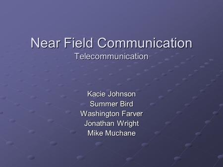 Near Field Communication Telecommunication Kacie Johnson Summer Bird Washington Farver Jonathan Wright Mike Muchane.