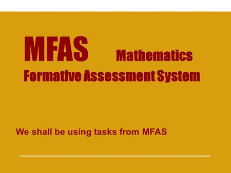 MFAS Mathematics Formative Assessment System We shall be using tasks from MFAS.