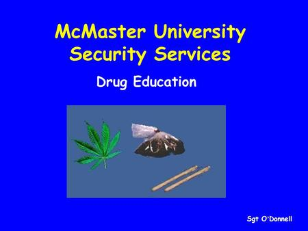 McMaster University Security Services Drug Education Sgt O ' Donnell.