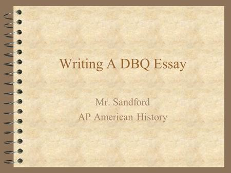 Does anyone have some good tips for writing a DBQ in AP US History?
