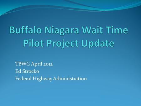 TBWG April 2012 Ed Strocko Federal Highway Administration.