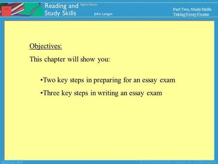 McGraw-Hill © 2007 The McGraw-Hill Companies, Inc. All rights reserved. Part Two, Study Skills Taking Essay Exams Objectives: This chapter will show you: