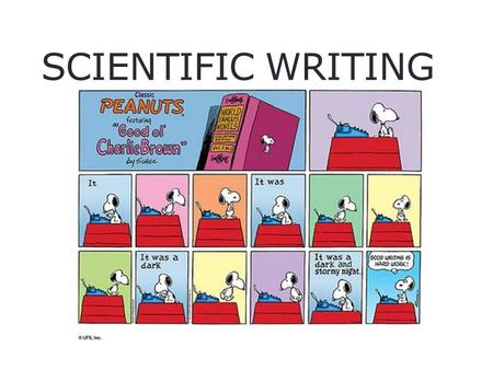 SCIENTIFIC WRITING. The Good and the Bad News Good news The world is not magically divided into good writers and bad writers; anyone can write well if.