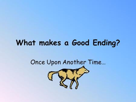 What makes a Good Ending? Once Upon Another Time…