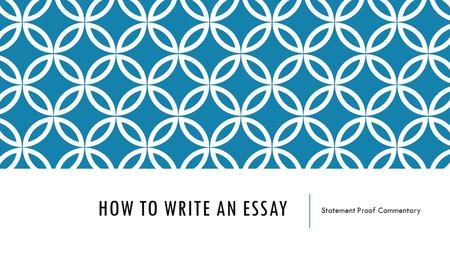 HOW TO WRITE AN ESSAY Statement Proof Commentary.