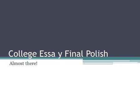 "College Essa y Final Polish Almost there!. Conventions Pair-Check Read each essay out loud ▫Stop anytime a group member hears something that sounds ""off"""