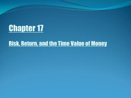 Chapter 17 Risk, Return, and the Time Value of Money.