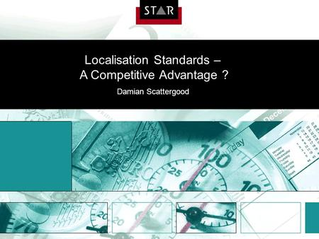 Localisation Standards – A Competitive Advantage ? Damian Scattergood.