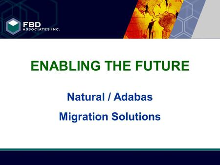 FBD Associates Inc. ENABLING THE FUTURE Natural / Adabas Migration Solutions.