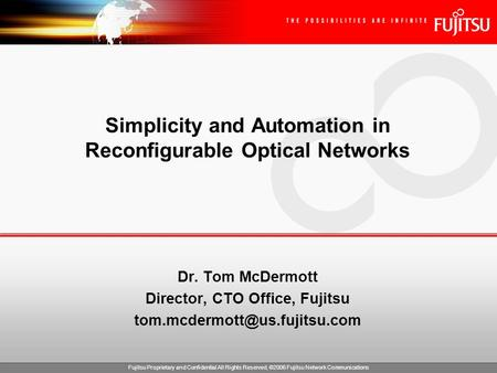 Fujitsu Proprietary and Confidential All Rights Reserved, ©2006 Fujitsu Network Communications Simplicity and Automation in Reconfigurable Optical Networks.